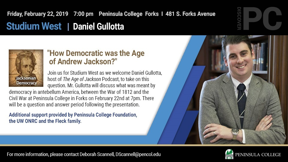 "Studium West Presents "" How Democratic Was the Age of Jackson"", featuring Daniel Gullotta @ Peninsula College Forks 